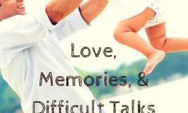 Love, Memories, & Difficult Talks