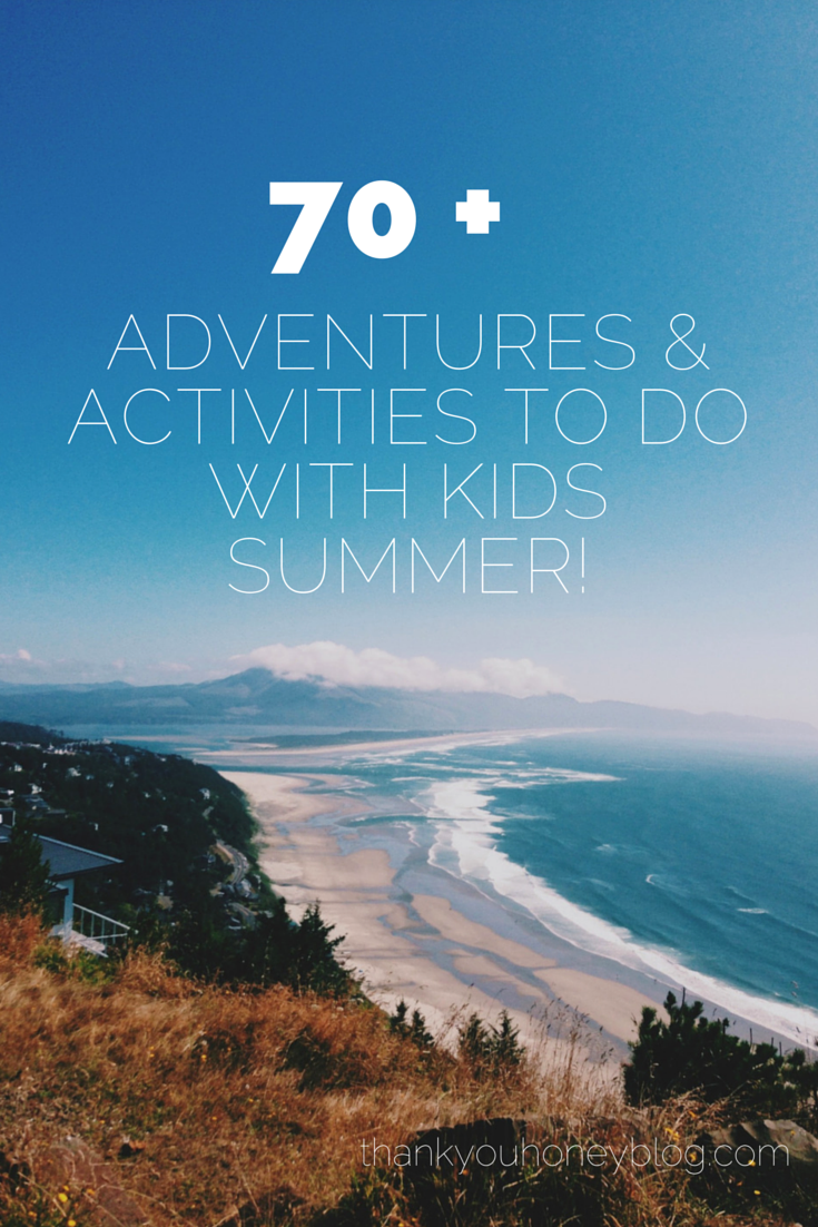 70 Adventures to do with kids summer!