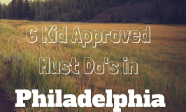 6 Kid Approved Must Do`s in Philadelphia